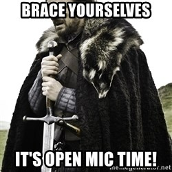 Brace Yourself Meme - brace yourselves it's open mic time!