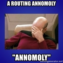 """Picard facepalm  - A routing annomoly """"ANNOMOLY"""""""