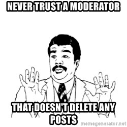 aysi - Never trust a moderator that doesn't delete any posts