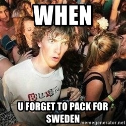 -Sudden Clarity Clarence - WheN U forgEt to pack for sweden