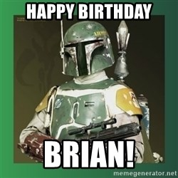 Boba Fett - Happy Birthday BRian!