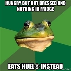 Foul Bachelor Frog - hungry but not dressed and nothing in fridge eats huel® instead