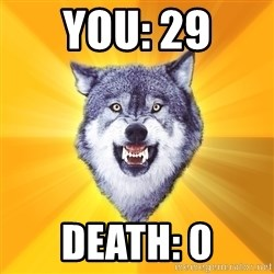 Courage Wolf - YOU: 29 DEATH: 0