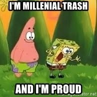 Ugly and i'm proud! - I'm millenial trash And I'm proud