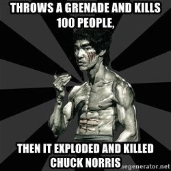 Bruce Lee Figther - Throws a grenade and kills 100 people,  Then it exploded and killed chuck norris