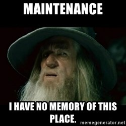 no memory gandalf - MAINTENANCE I have no memory of this place.