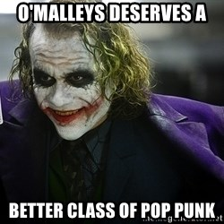 joker - O'Malleys deserves a  Better class of pop punk