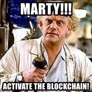Doc Back to the future - MARTY!!! ACTIVATE THE BLOCKCHAIN!