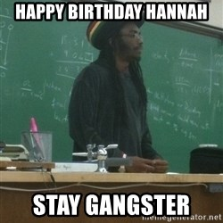 rasta science teacher - Happy Birthday Hannah  Stay gangster