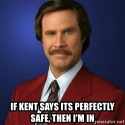 Anchorman Birthday -  if kent says its perfectly safe, then i'm in