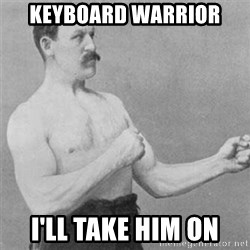 overly manlyman - keyboard warrior i'll take him on