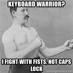 overly manlyman - keyboard warrior? i fight with fists, not caps lock