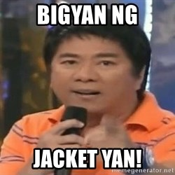 willie revillame you dont do that to me - Bigyan ng Jacket yan!