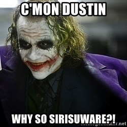 joker - C'mon Dustin Why So SIRISUWARE?!