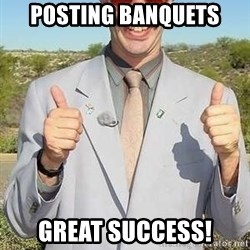 borat - Posting banquets great success!