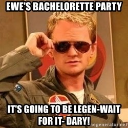 Barney Stinson - EWE's Bachelorette Party it's going to be legen-wait for it- dary!