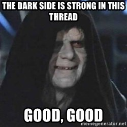 Sith Lord - The Dark Side is Strong in this Thread Good, good