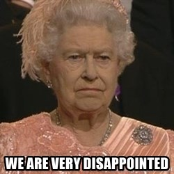 Queen Elizabeth Meme -  We are very disappointed