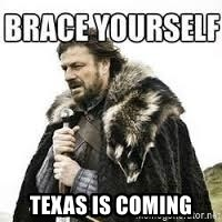 meme Brace yourself -  TEXAS IS COMING