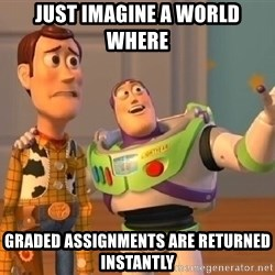 buzz lightyearr - just imagine a world where graded assignments are returned instantly
