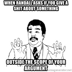 aysi - when randall asks if you give a shit about something outside the scope of your argument