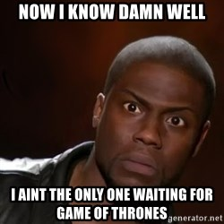 kevin hart nigga - Now i know damn well I Aint the only one waiting for game of thrones