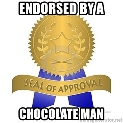 official seal of approval - ENDOrsed by a chocolate man