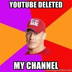 Hypocritical John Cena - YOUTUBE DELETED My channel