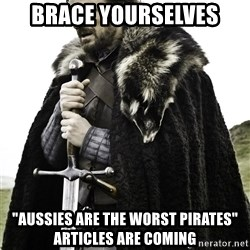 """Brace Yourselves.  John is turning 21. - brace yourselves """"AUssies are the worst pirates"""" articles are coming"""