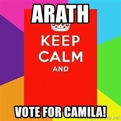 Keep calm and - Arath vote for Camila!