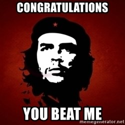Che Guevara Meme - Congratulations You beat me
