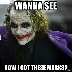 joker - Wanna see How i got these marks?