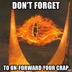 Eye of Sauron - don't forget to un-forward your crap
