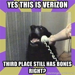 Yes, this is dog! - Yes this is Verizon third place still has bones right?