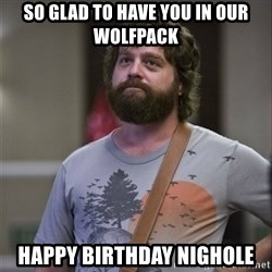Alan Hangover - So glad to have you in our wolfpack Happy birthday nighole