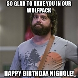 Alan Hangover - So glad to have you in our WolFpack Happy Birthday Nighole!