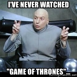 "dr. evil quotation marks - I've never watched ""Game of thrones""..."