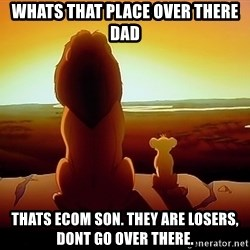 simba mufasa - Whats that place over there dad thats ecom son. They are losers, dont go over there.