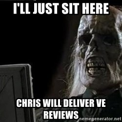 OP will surely deliver skeleton - I'll just sit here Chris will deliver VE Reviews