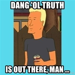 Boomhauer - Dang 'ol truth is out there, man ...