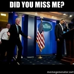 Inappropriate Timing Bill Clinton - Did you miss me?