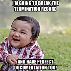 Evil Asian Baby - I'm going to break the termination record and have perfect documentation too!