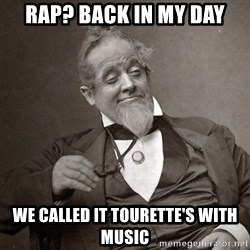 1889 [10] guy - rap? back in my day we called it tourette's with music
