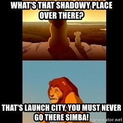 Lion King Shadowy Place - What's that shadowy place over there? that's launch city, you must never go there simba!