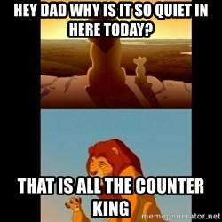 Lion King Shadowy Place - Hey Dad why is it so quiet in here today? That is all the counter king