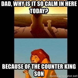 Lion King Shadowy Place - Dad, why is it so calm in here today? Because of the counter king son