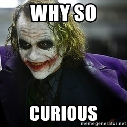joker - Why so CUrious