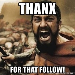 300 - Thanx For That Follow!