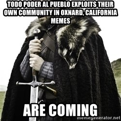 Brace Yourself Meme - Todo Poder Al Pueblo Exploits Their Own Community In Oxnard, California MEMES ARE COMING