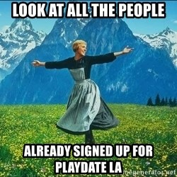 Look at all the things - Look at all the people Already signed up for Playdate LA